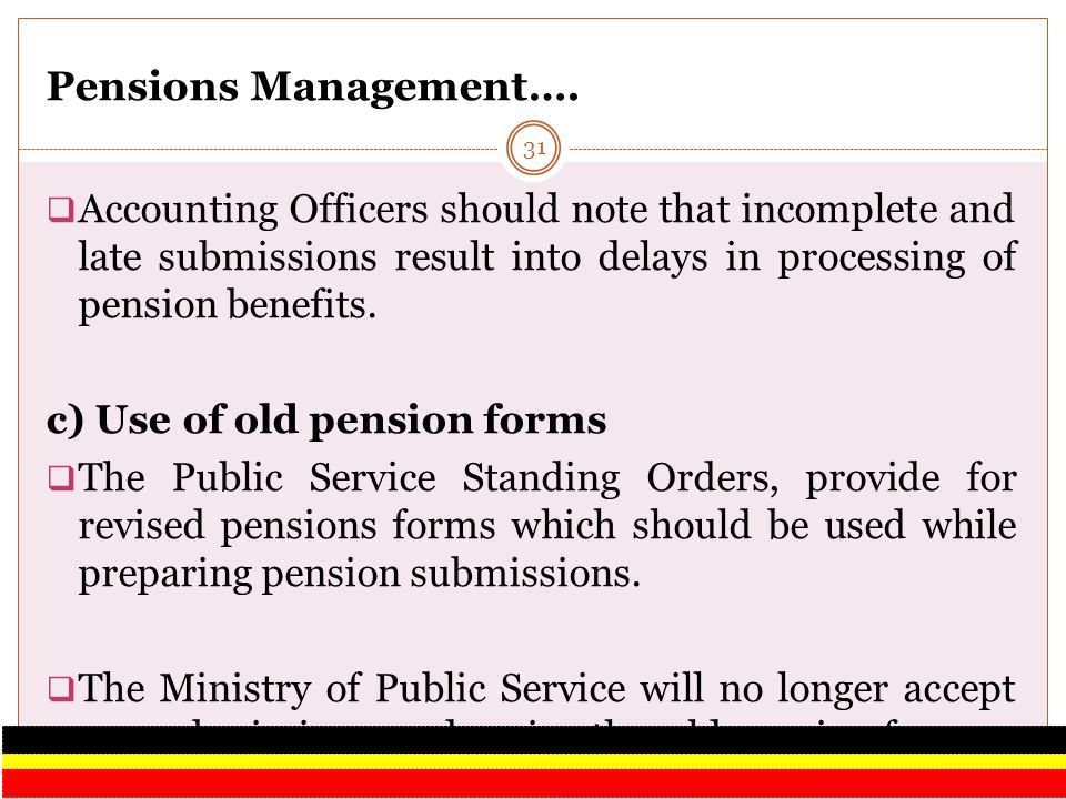 Pensions Management…. Accounting Officers should note that incomplete and late submissions result into delays in processing of pension benefits.