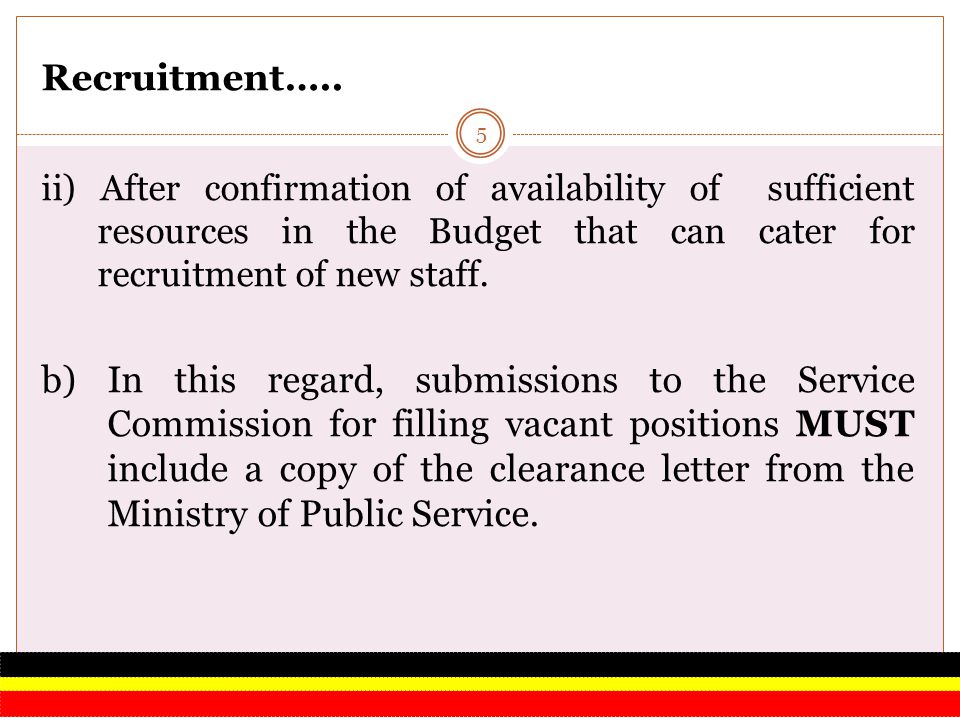 Recruitment….. ii) After confirmation of availability of sufficient resources in the Budget that can cater for recruitment of new staff.
