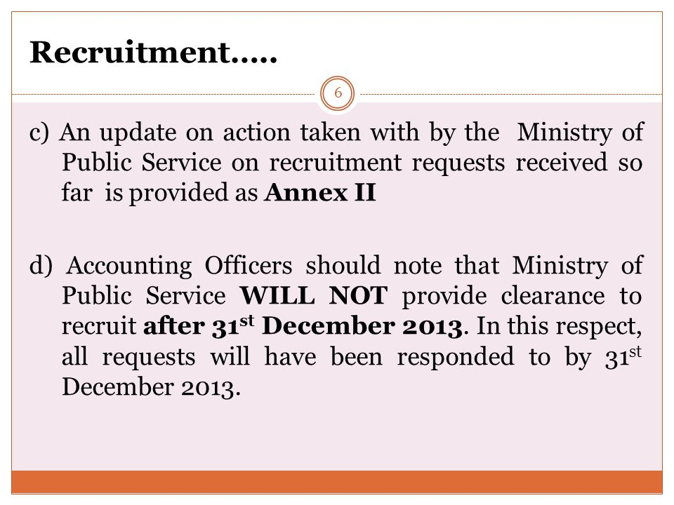 Recruitment….. c) An update on action taken with by the Ministry of Public Service on recruitment requests received so far is provided as Annex II.