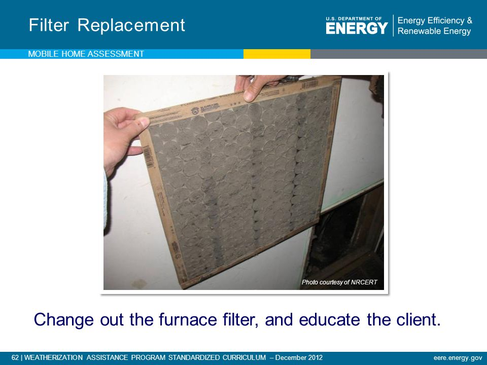 Change out the furnace filter, and educate the client.