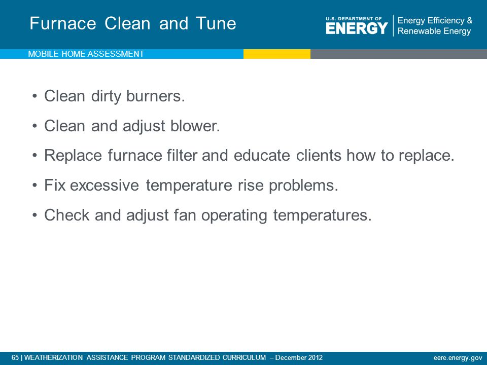 Furnace Clean and Tune Clean dirty burners. Clean and adjust blower.
