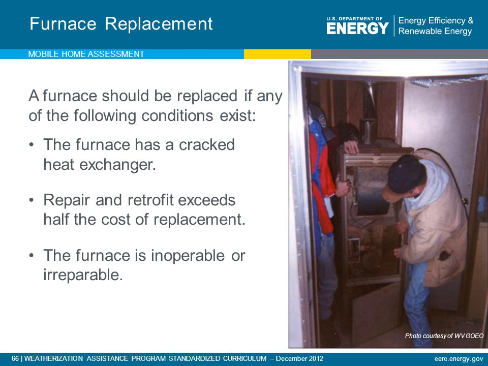 Furnace Replacement Mobile Home Assessment. A furnace should be replaced if any of the following conditions exist: