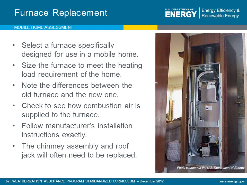 Furnace Replacement Mobile Home Assessment. Select a furnace specifically designed for use in a mobile home.