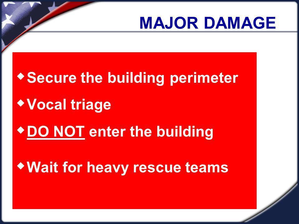 MAJOR DAMAGE Secure the building perimeter Vocal triage