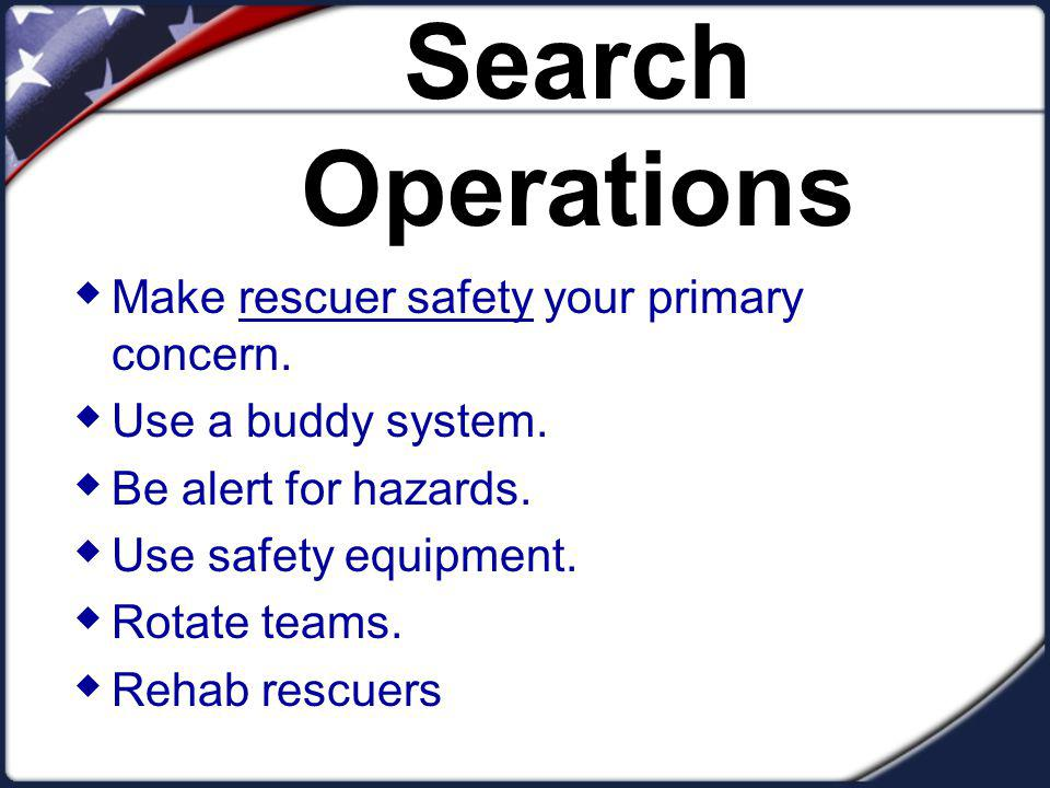 Search Operations Make rescuer safety your primary concern.