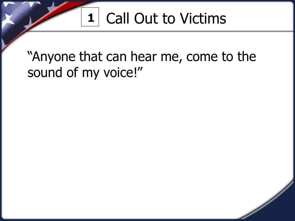 1 Call Out to Victims Anyone that can hear me, come to the sound of my voice!