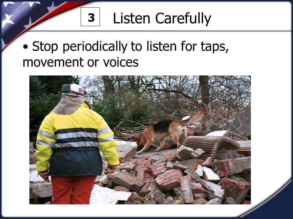 3 Listen Carefully Stop periodically to listen for taps, movement or voices