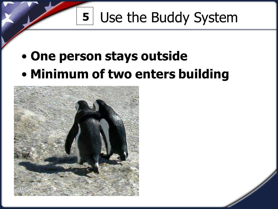 Use the Buddy System One person stays outside