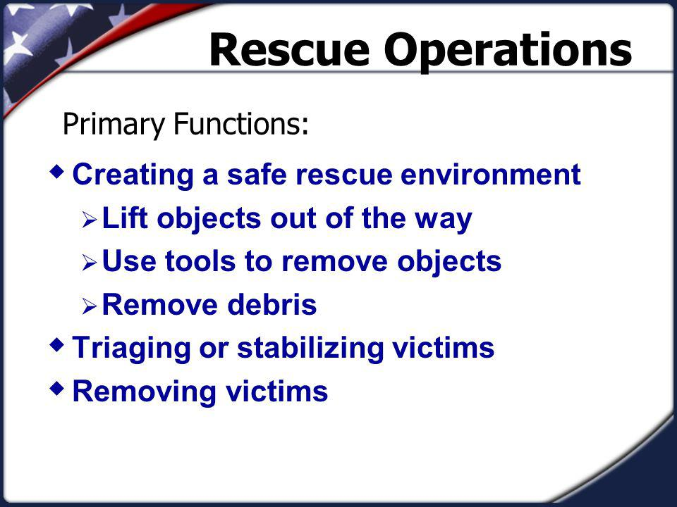 Rescue Operations Primary Functions: