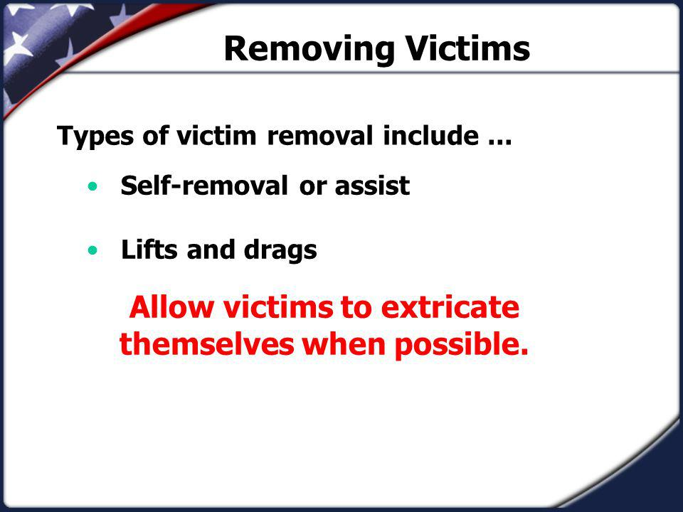 Allow victims to extricate themselves when possible.