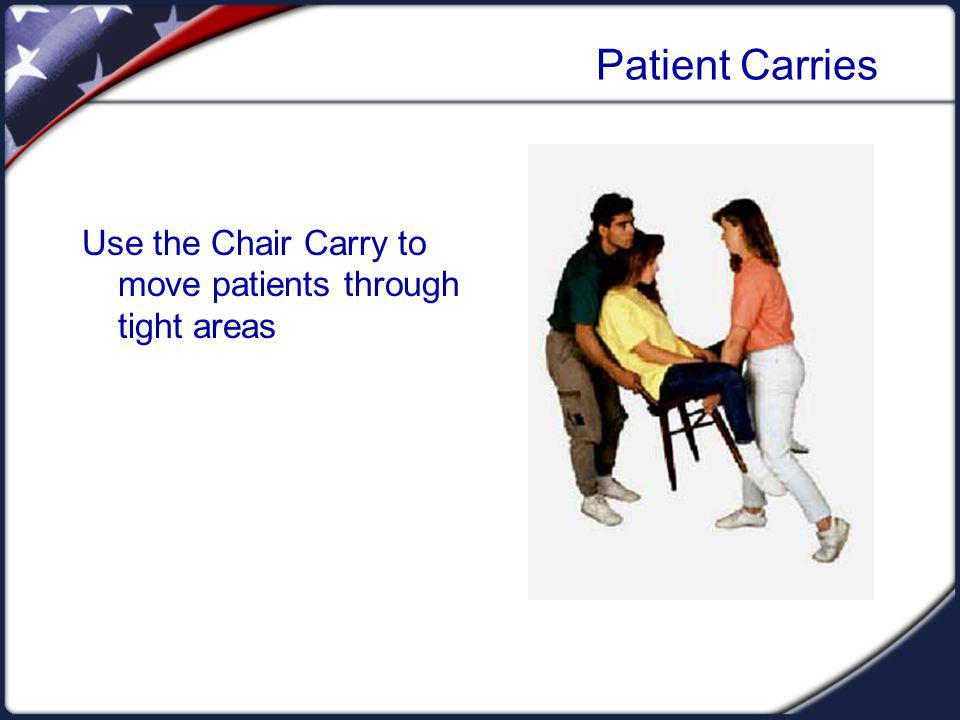 Patient Carries Use the Chair Carry to move patients through tight areas