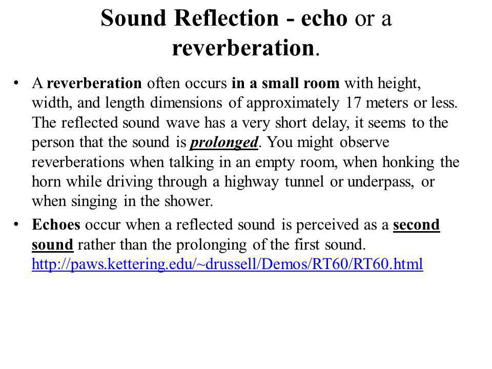 Sound Reflection - echo or a reverberation.