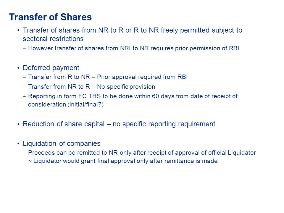 Transfer of Shares Transfer of shares from NR to R or R to NR freely permitted subject to sectoral restrictions.