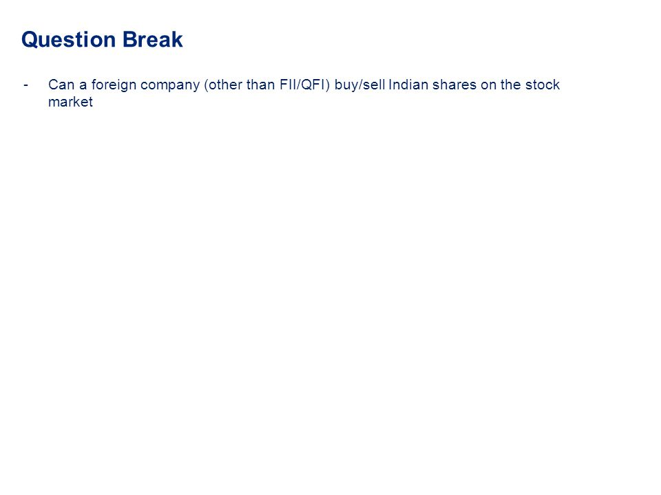 Question Break Can a foreign company (other than FII/QFI) buy/sell Indian shares on the stock market.