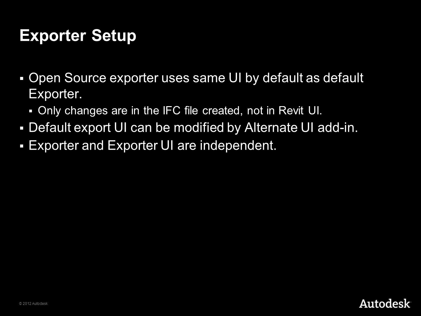Exporter Setup Open Source exporter uses same UI by default as default Exporter. Only changes are in the IFC file created, not in Revit UI.