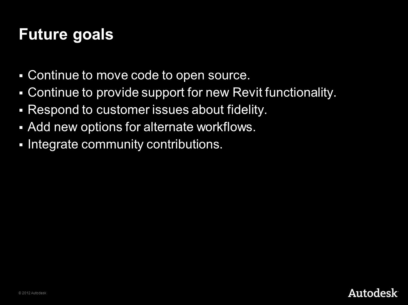Future goals Continue to move code to open source.