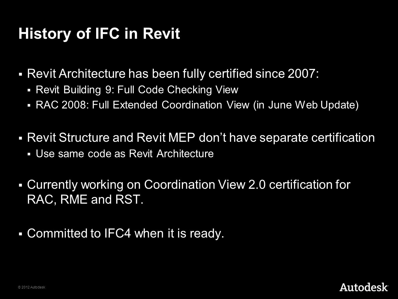 History of IFC in Revit Revit Architecture has been fully certified since 2007: Revit Building 9: Full Code Checking View.