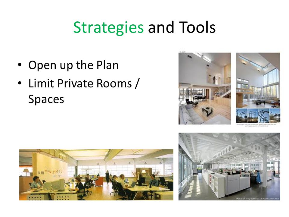 Strategies and Tools Open up the Plan Limit Private Rooms / Spaces