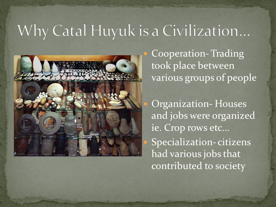 Why Catal Huyuk is a Civilization…