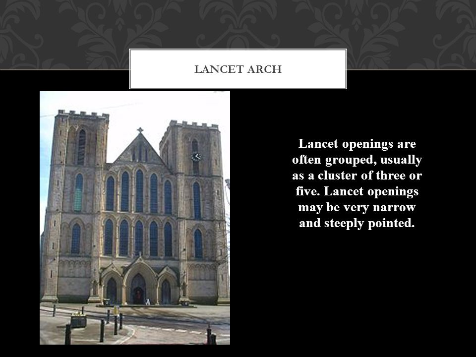Lancet arch Lancet openings are often grouped, usually as a cluster of three or five.