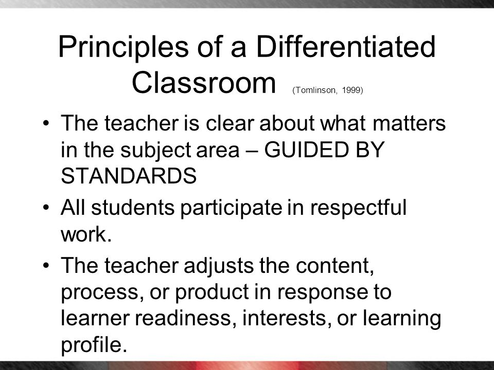 Principles of a Differentiated Classroom (Tomlinson, 1999)