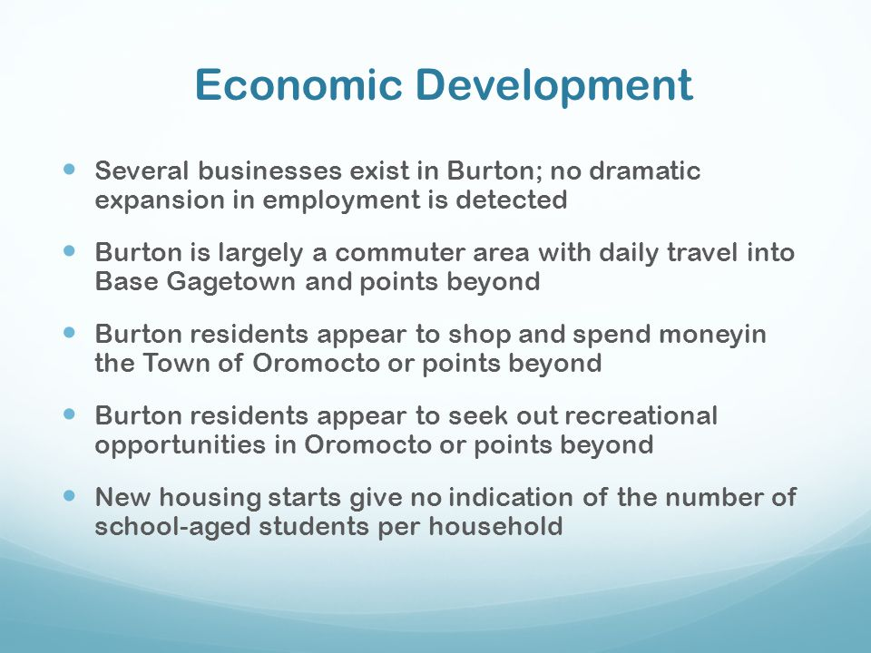 Economic Development Several businesses exist in Burton; no dramatic expansion in employment is detected.