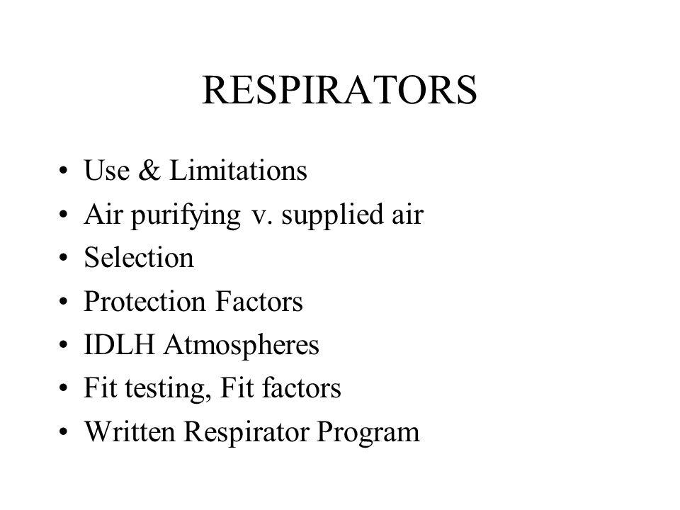 RESPIRATORS Use & Limitations Air purifying v. supplied air Selection