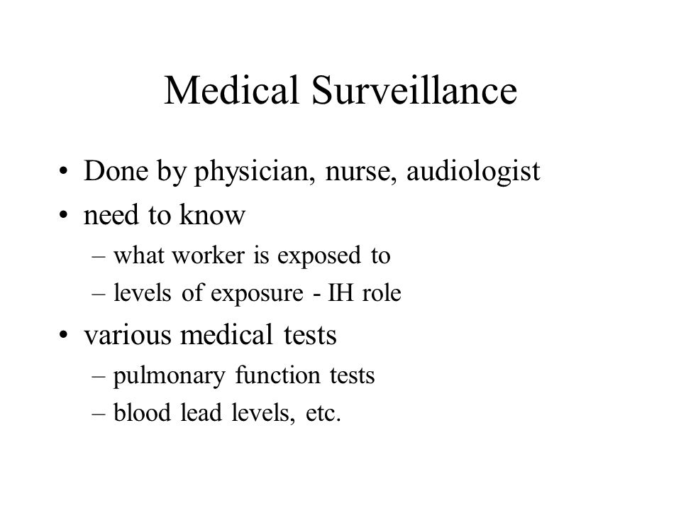 Medical Surveillance Done by physician, nurse, audiologist