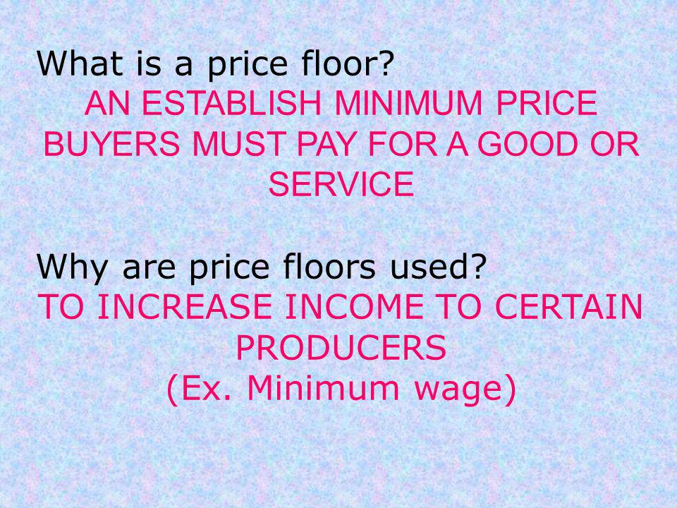 AN ESTABLISH MINIMUM PRICE BUYERS MUST PAY FOR A GOOD OR SERVICE
