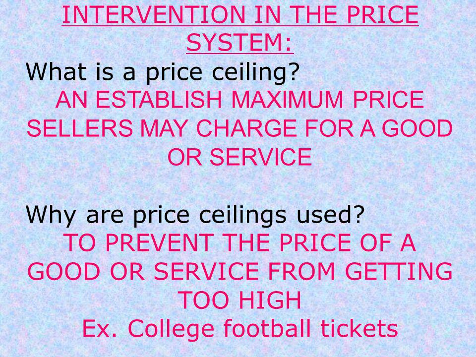 INTERVENTION IN THE PRICE SYSTEM: What is a price ceiling