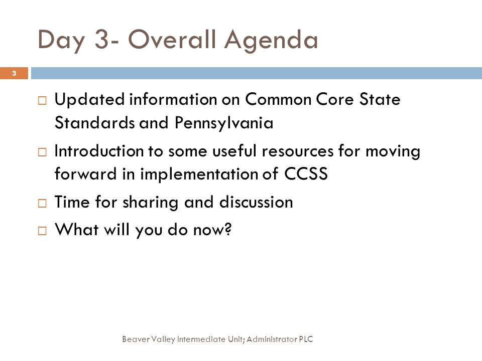 Day 3- Overall Agenda Updated information on Common Core State Standards and Pennsylvania.