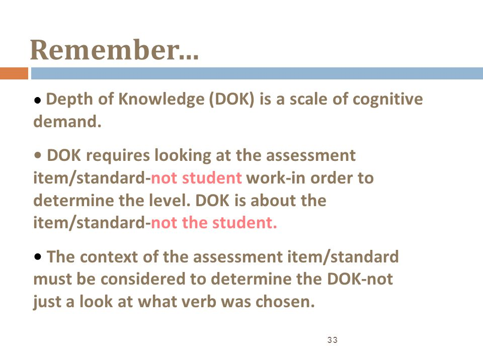 Remember… • Depth of Knowledge (DOK) is a scale of cognitive demand.