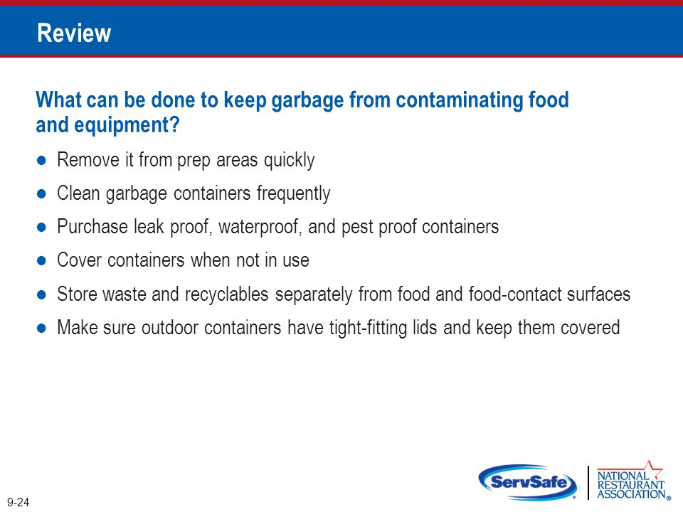 Review What can be done to keep garbage from contaminating food and equipment Remove it from prep areas quickly.