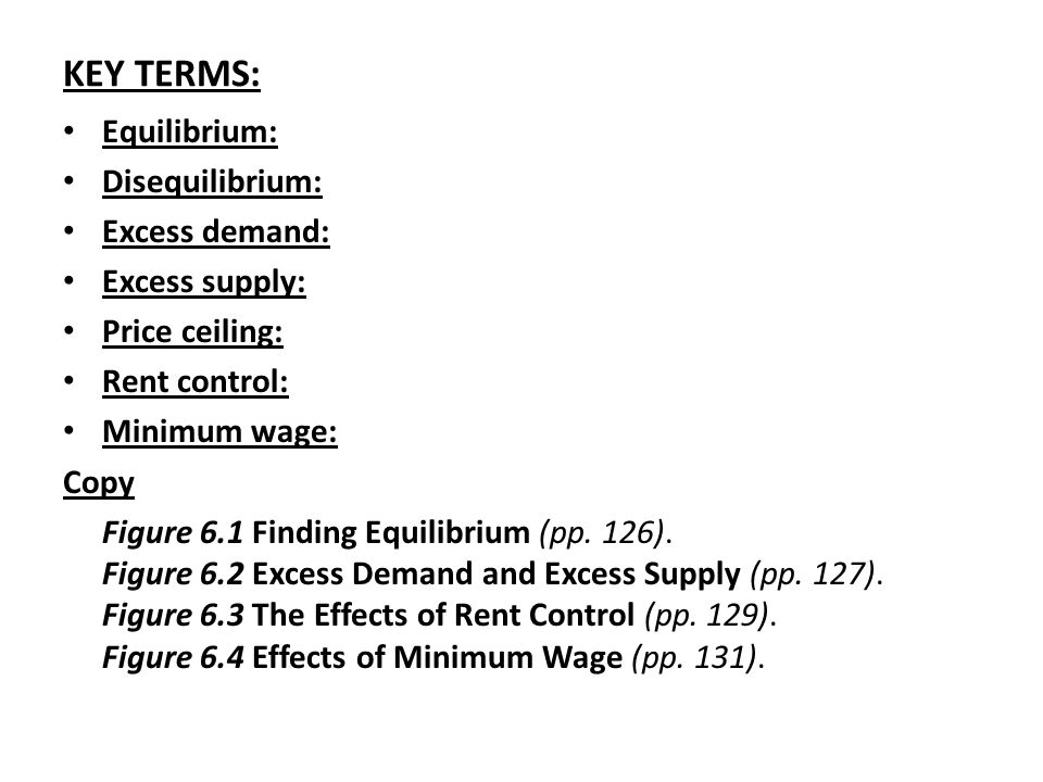 KEY TERMS: Equilibrium: Disequilibrium: Excess demand: Excess supply:
