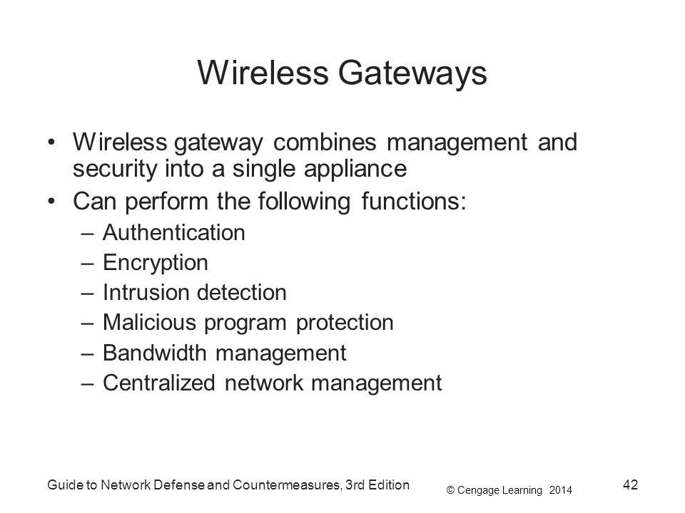 Wireless Gateways Wireless gateway combines management and security into a single appliance. Can perform the following functions:
