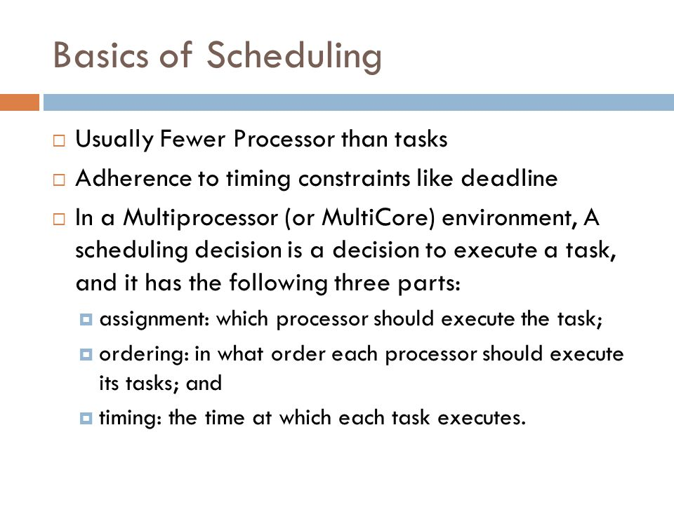 Basics of Scheduling Usually Fewer Processor than tasks