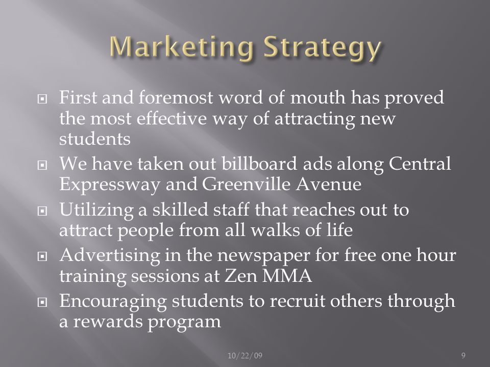 Marketing Strategy First and foremost word of mouth has proved the most effective way of attracting new students.