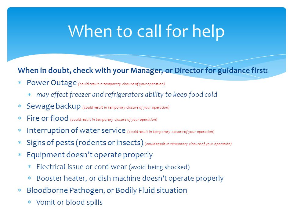 When to call for help When in doubt, check with your Manager, or Director for guidance first: