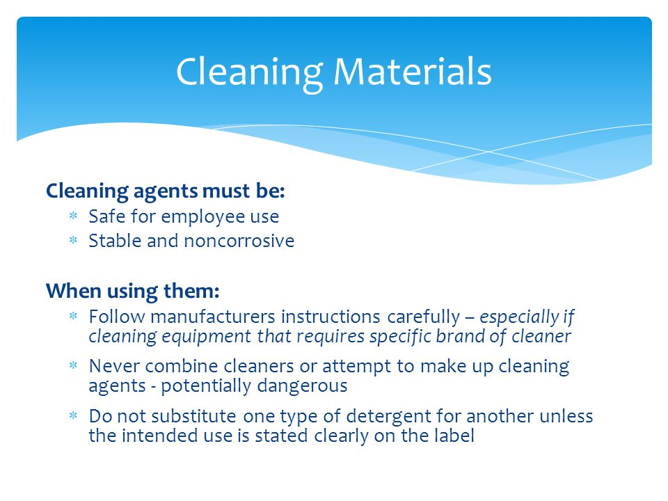 Cleaning Materials Cleaning agents must be: When using them:
