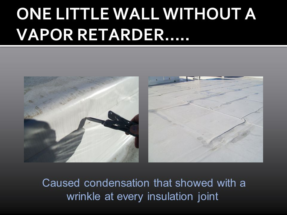 ONE LITTLE WALL WITHOUT A VAPOR RETARDER…..