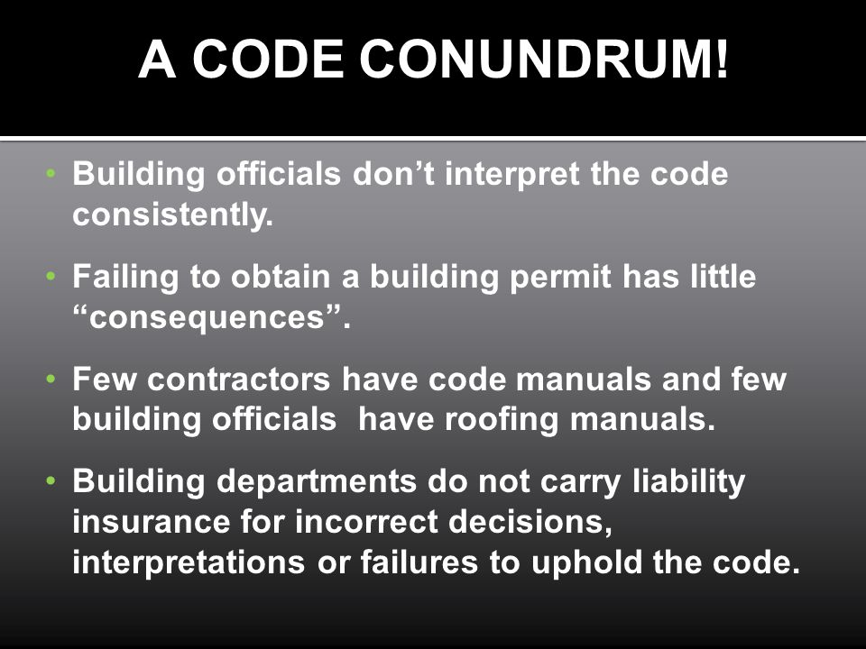 A CODE CONUNDRUM! Building officials don't interpret the code consistently. Failing to obtain a building permit has little consequences .