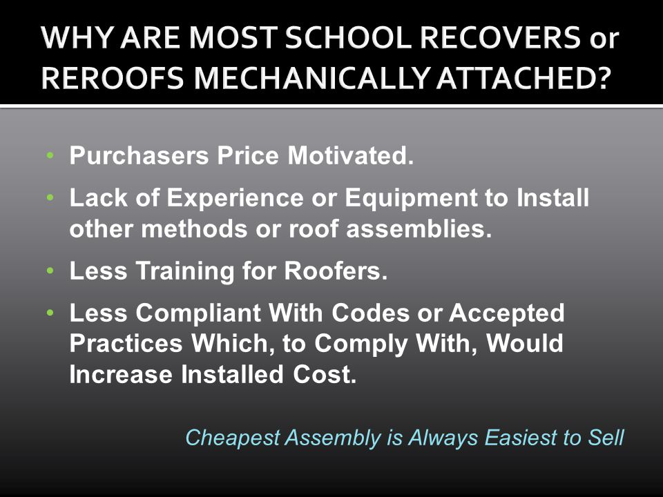 WHY ARE MOST SCHOOL RECOVERS or REROOFS MECHANICALLY ATTACHED