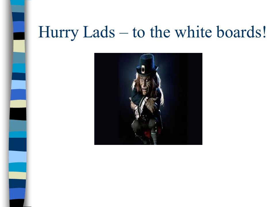Hurry Lads – to the white boards!