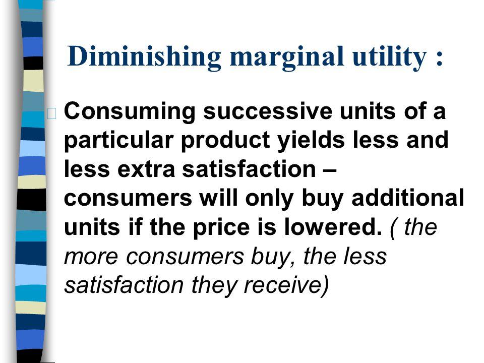 Diminishing marginal utility :