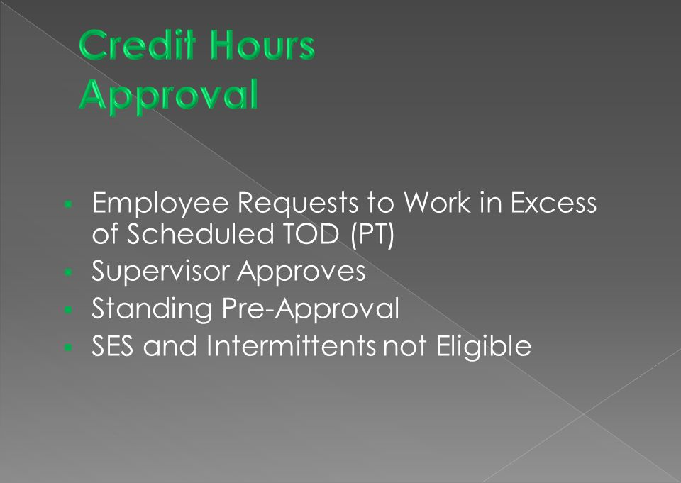 Credit Hours Approval Employee Requests to Work in Excess of Scheduled TOD (PT) Supervisor Approves.