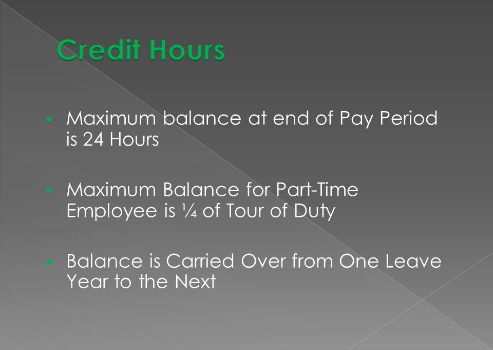 Credit Hours Maximum balance at end of Pay Period is 24 Hours