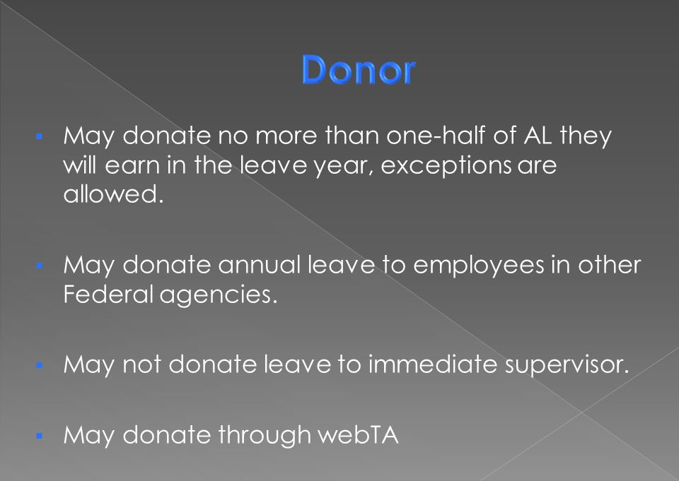 Donor May donate no more than one-half of AL they will earn in the leave year, exceptions are allowed.