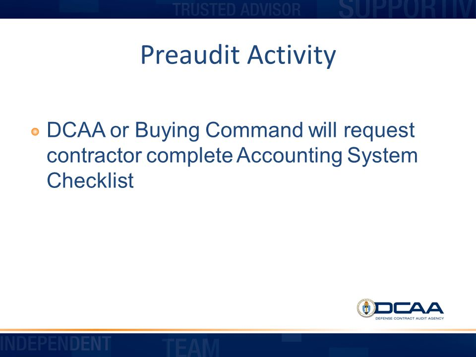 Preaudit Activity DCAA or Buying Command will request contractor complete Accounting System Checklist.