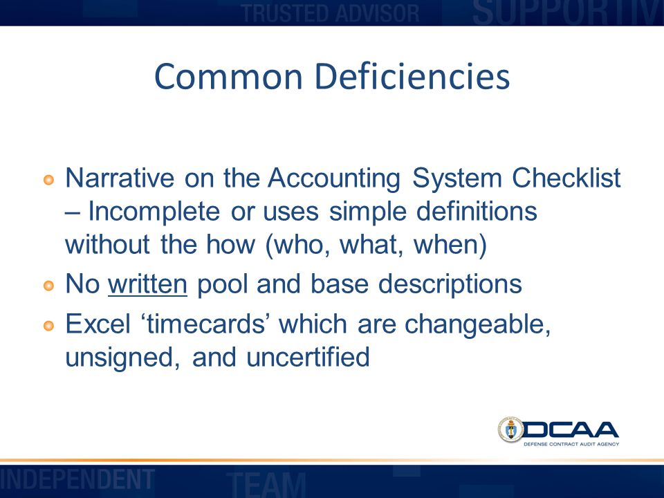 Common Deficiencies Narrative on the Accounting System Checklist – Incomplete or uses simple definitions without the how (who, what, when)