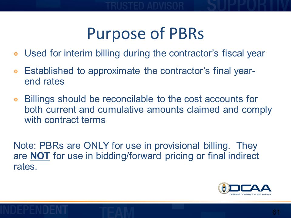Purpose of PBRs Used for interim billing during the contractor's fiscal year. Established to approximate the contractor's final year- end rates.